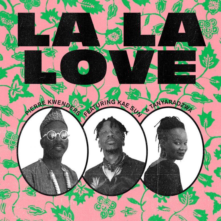 Pierre Kwenders – La La Love (feat. Kae Sun & Tanyaradzwa)